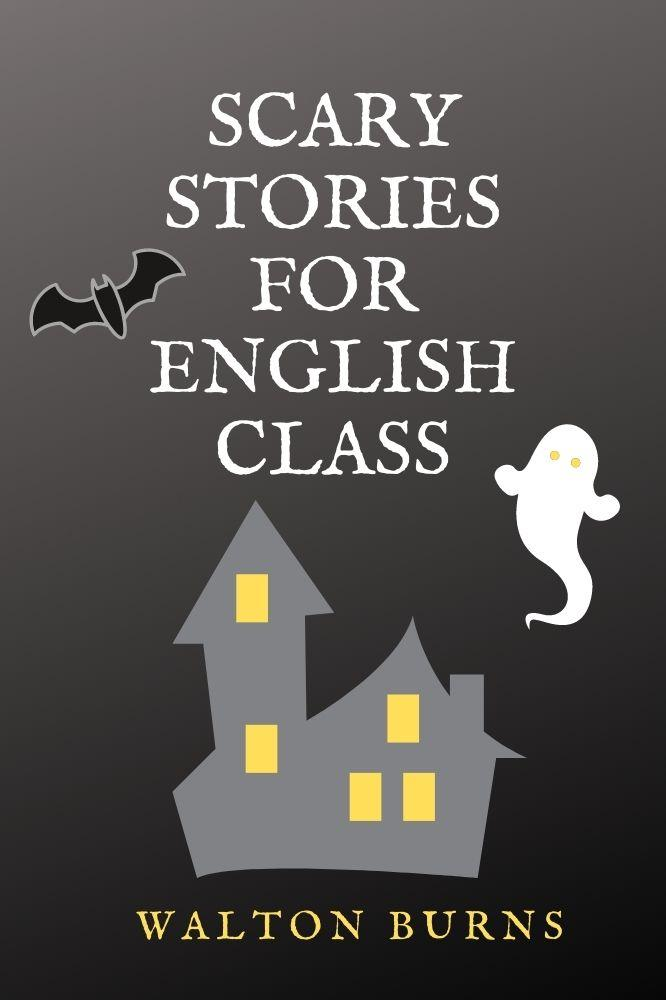 Cover of Scary Stories for English class by Walton Burns
